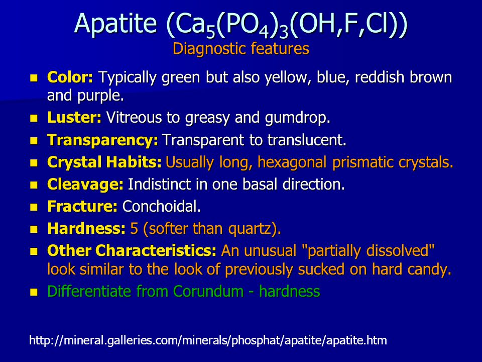 Apatite (Ca 5 (PO 4 ) 3 (OH,F,Cl)) Diagnostic features Color: Typically green but also yellow, blue, reddish brown and purple.