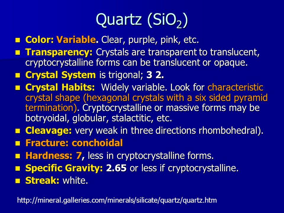 Quartz (SiO 2 ) Color: Variable. Clear, purple, pink, etc.