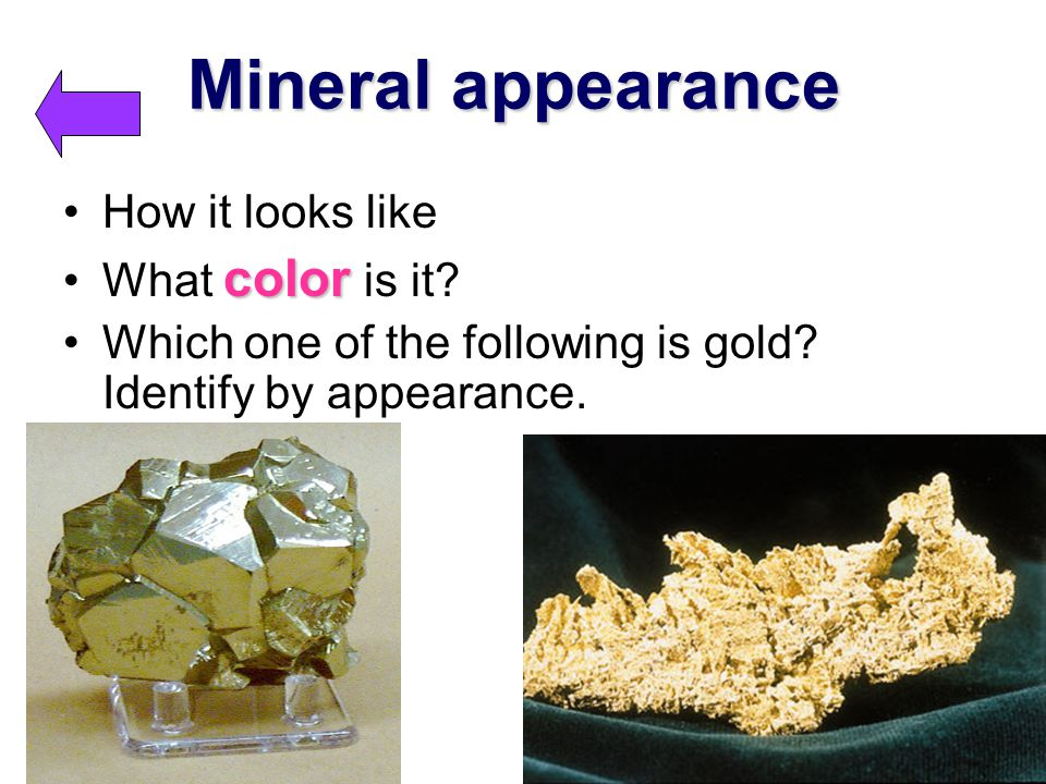 Mineral appearance How it looks like colorWhat color is it? Which one of the following is gold? Identify by appearance.