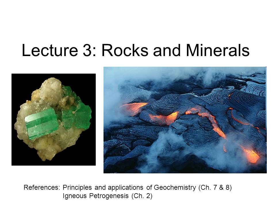 Lecture 3: Rocks and Minerals References: Principles and applications of Geochemistry (Ch.