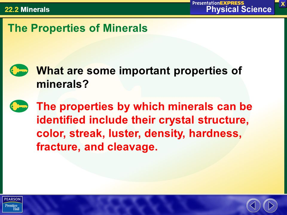 22.2 Minerals The Properties of Minerals What are some important properties of minerals? The properties by which minerals can be identified include th