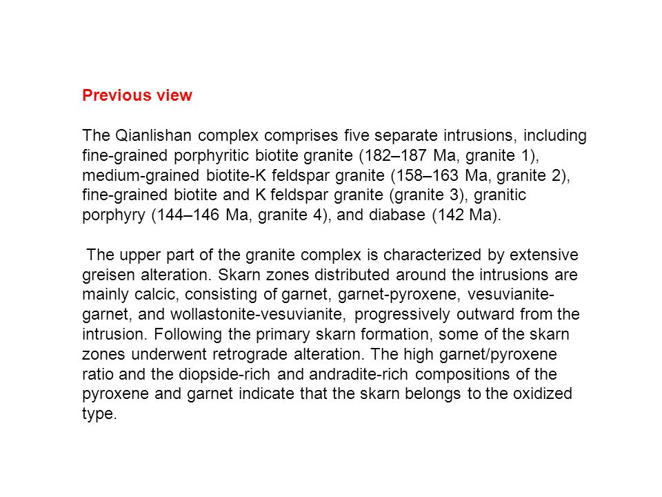 Previous view The Qianlishan complex comprises five separate intrusions, including fine-grained porphyritic biotite granite (182–187 Ma, granite 1), medium-grained biotite-K feldspar granite (158–163 Ma, granite 2), fine-grained biotite and K feldspar granite (granite 3), granitic porphyry (144–146 Ma, granite 4), and diabase (142 Ma).