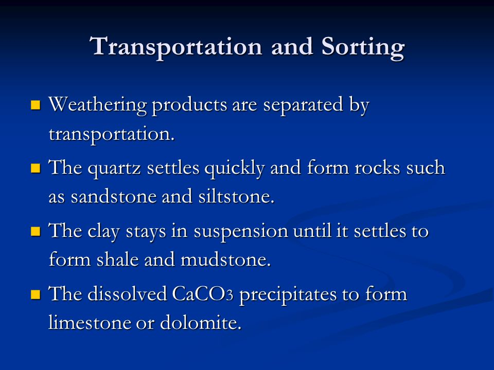Transportation and Sorting Weathering products are separated by transportation.