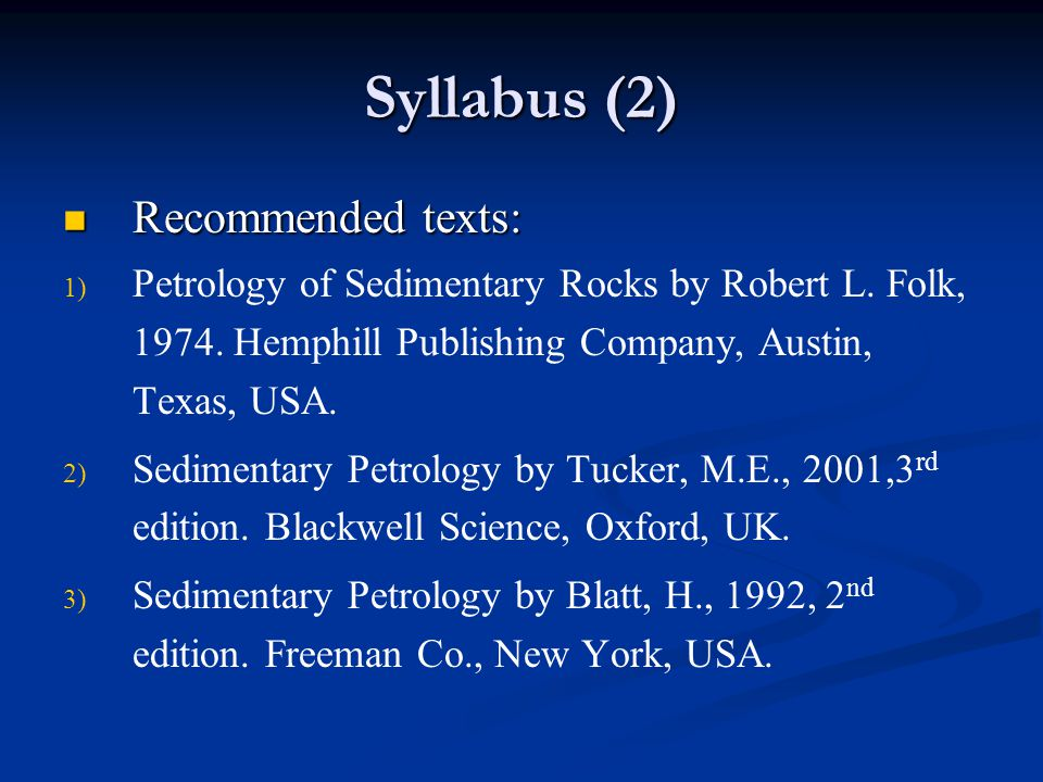 Syllabus (2) Recommended texts: Recommended texts: 1) 1) Petrology of Sedimentary Rocks by Robert L.