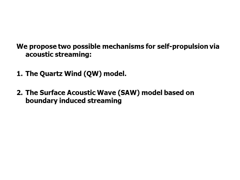We propose two possible mechanisms for self-propulsion via acoustic streaming: 1.The Quartz Wind (QW) model.