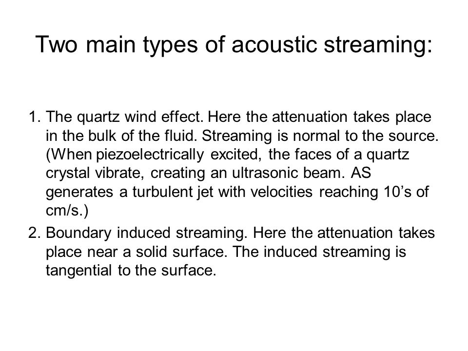 Two main types of acoustic streaming: 1.The quartz wind effect.