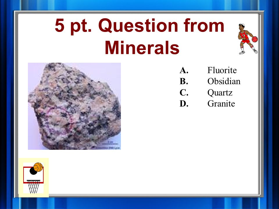 4 pt. Answer from Minerals C. Quartz