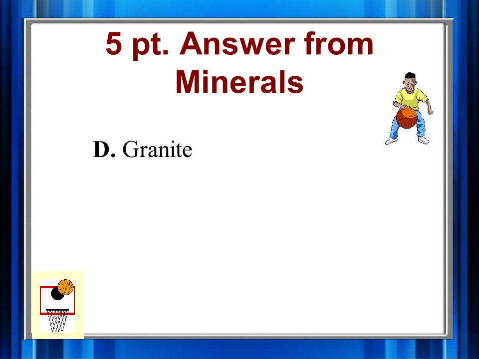5 pt. Question from Minerals A.Fluorite B.Obsidian C.Quartz D.Granite