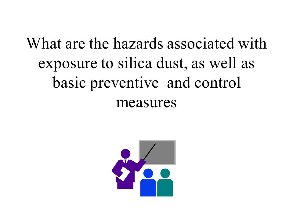 What are the hazards associated with exposure to silica dust, as well as basic preventive and control measures