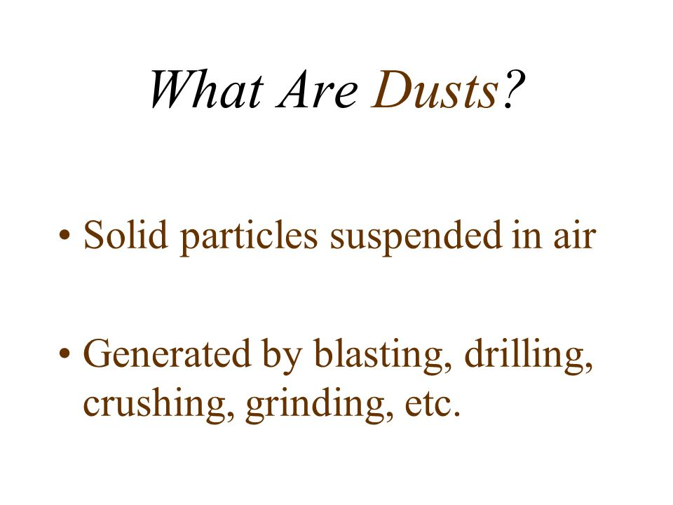 What Are Dusts.