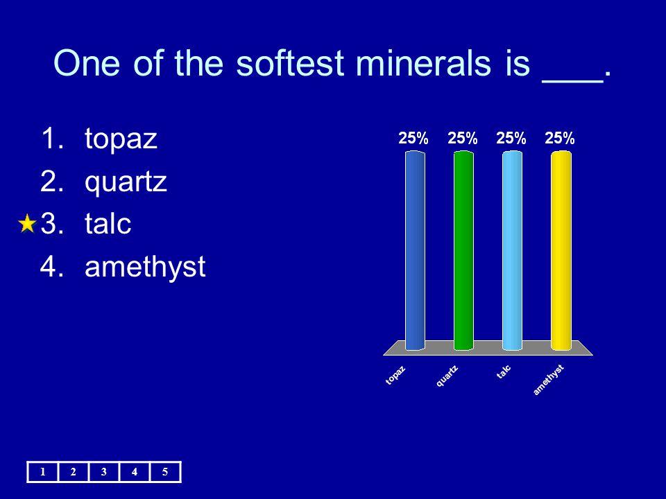 One of the softest minerals is ___. 12345 1.topaz 2.quartz 3.talc 4.amethyst