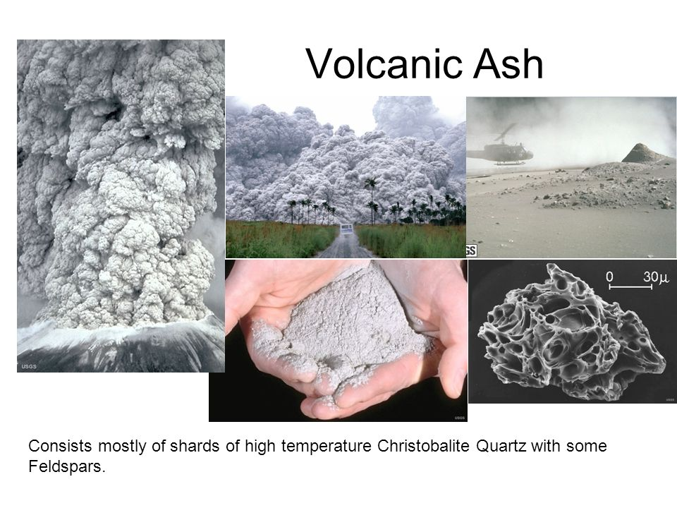Volcanic Ash Consists mostly of shards of high temperature Christobalite Quartz with some Feldspars.