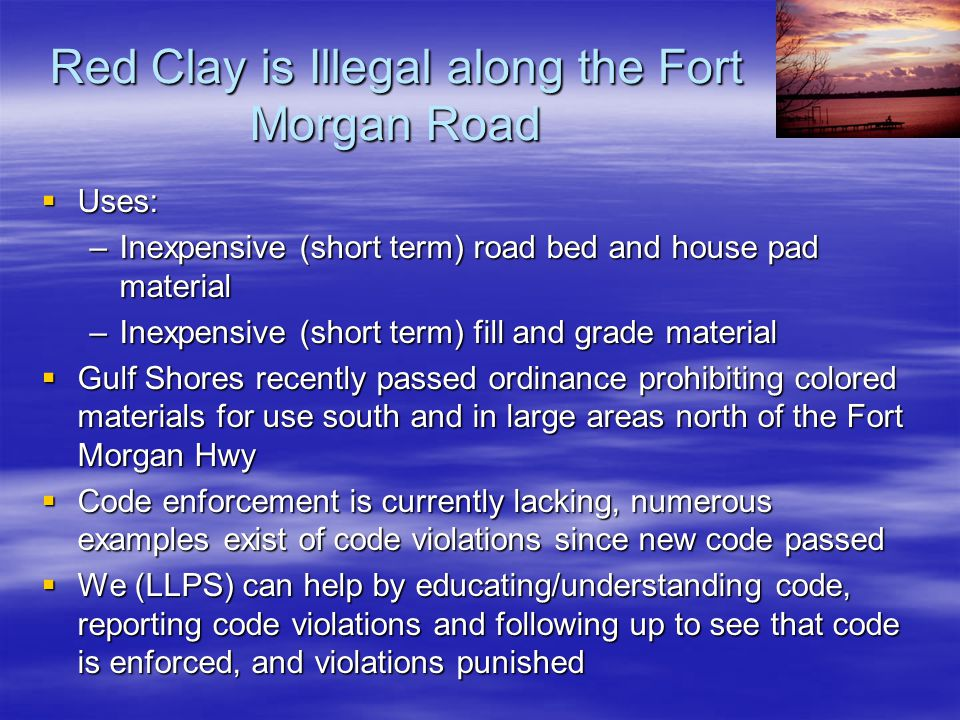 Red Clay is Illegal along the Fort Morgan Road  Uses: –Inexpensive (short term) road bed and house pad material –Inexpensive (short term) fill and gr