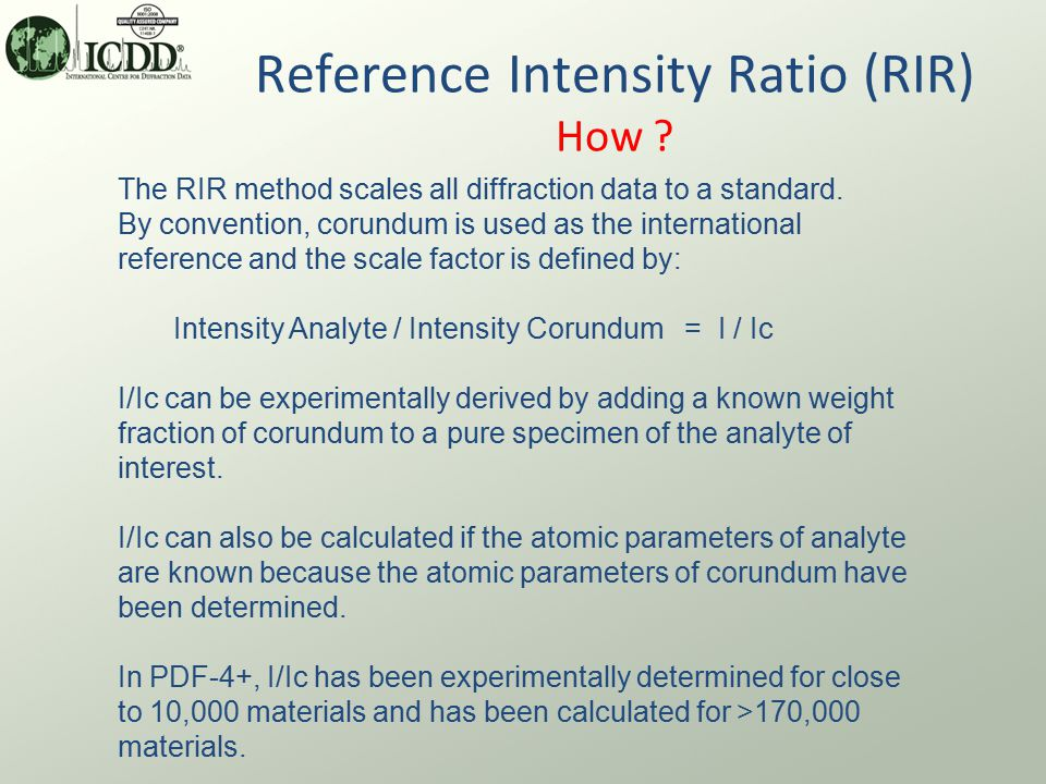 Reference Intensity Ratio (RIR) How . The RIR method scales all diffraction data to a standard.