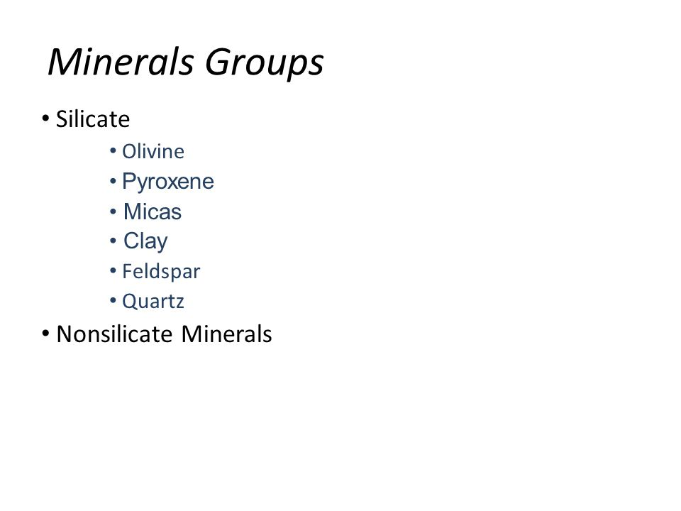 Minerals Groups Silicate Olivine Pyroxene Micas Clay Feldspar Quartz Nonsilicate Minerals
