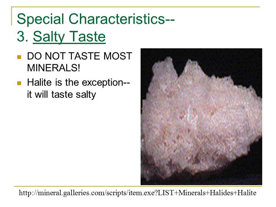 Special Characteristics-- 3. Salty Taste DO NOT TASTE MOST MINERALS.