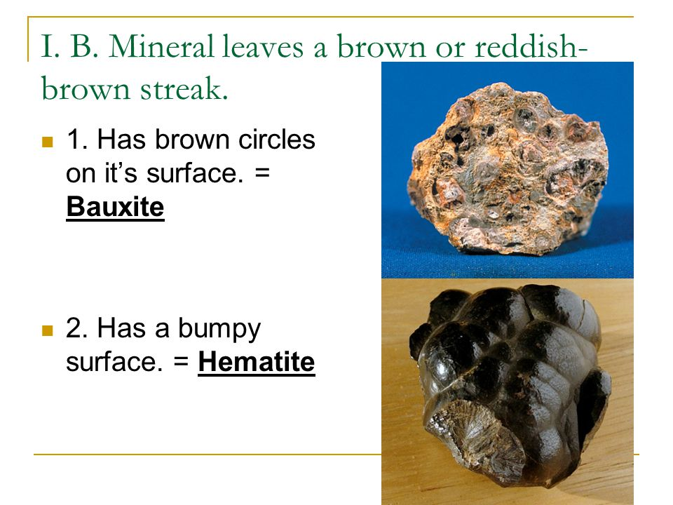 I. B. Mineral leaves a brown or reddish- brown streak.