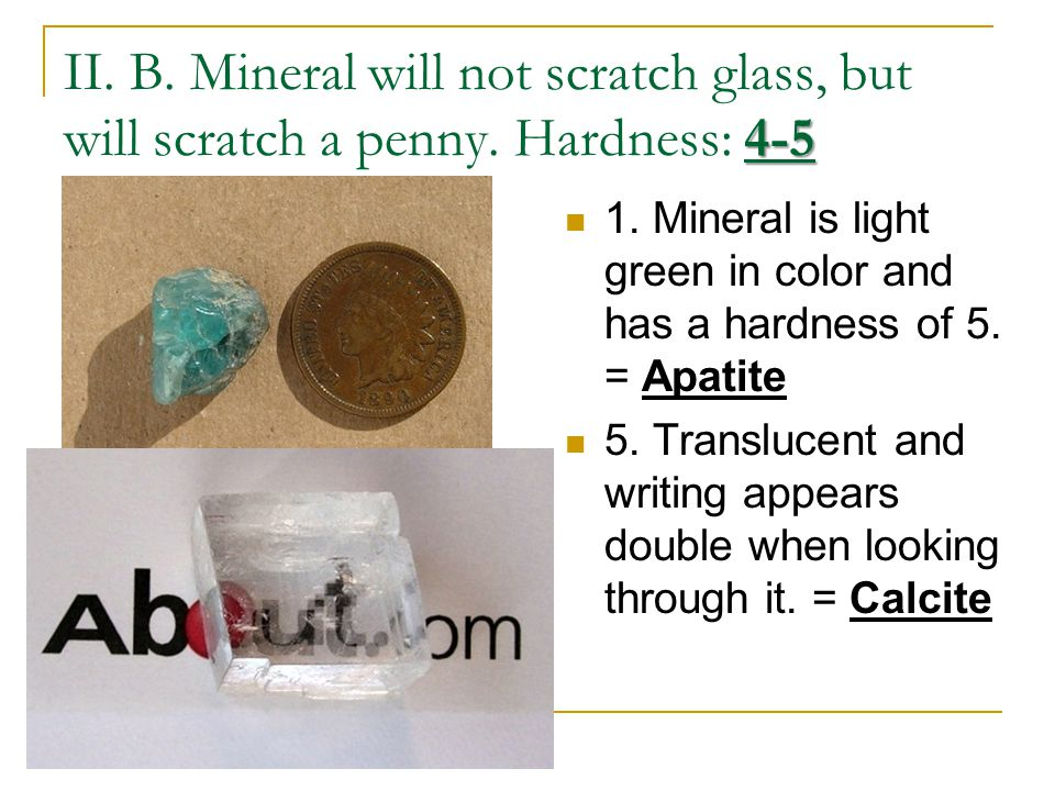4-5 II. B. Mineral will not scratch glass, but will scratch a penny.