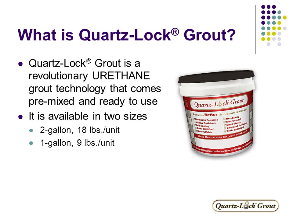 The History of Grout Cement Grout Has been around for centuries (988 B.C.) Pigment used to add color Problems Durability (cracking, crumbling) Dusting during mixing (messy, inhalation hazard) Shading (caused by inconsistent mixing) Over-washing can lead to color change Highly absorptive  Stains easily  Efflorescence Must be sealed (year after year) in order to add stain resistance Not reusable – leftovers must be thrown away Sagging / shrinkage caused by mixing with too much water (grout shrinks / settles as water evaporates) – rain gutter effect Two different types  Sanded for large grout joints  Non-sanded for small (<1/8 ) joints