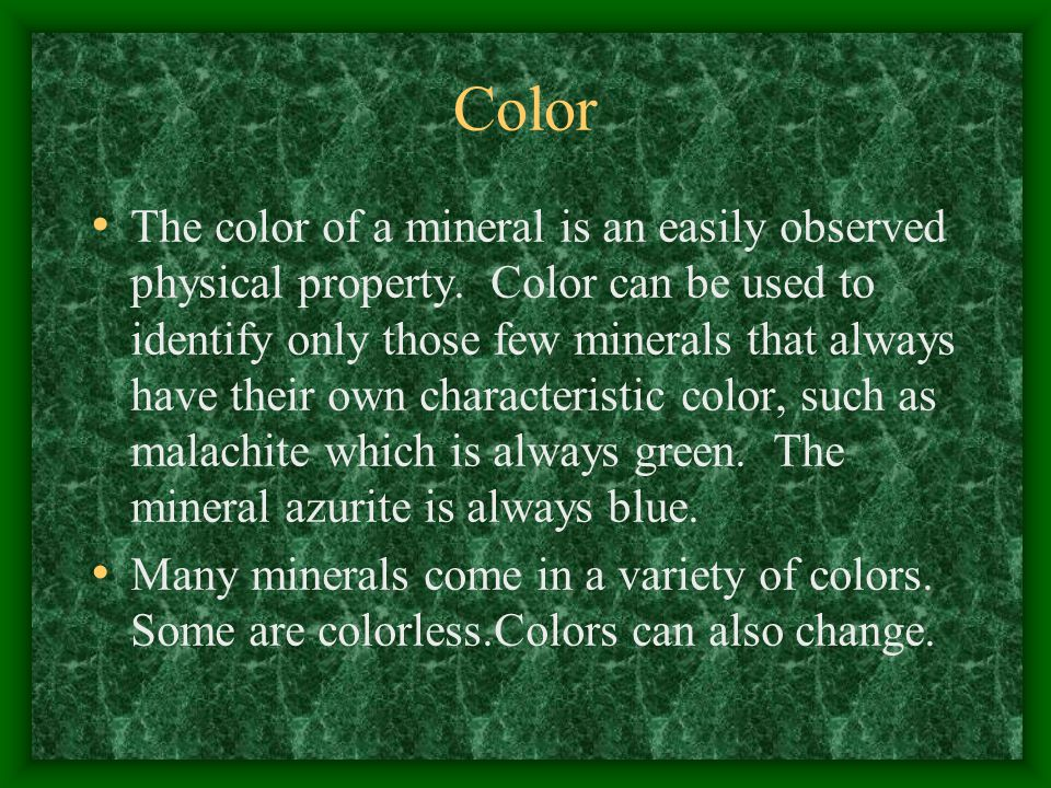 Color The color of a mineral is an easily observed physical property.
