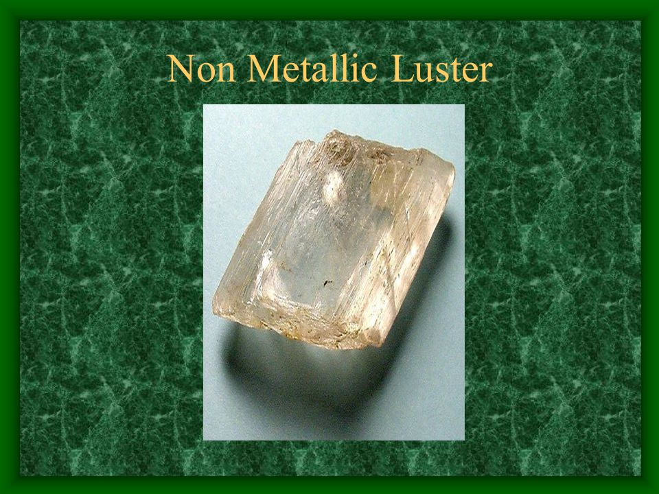 Non Metallic Luster