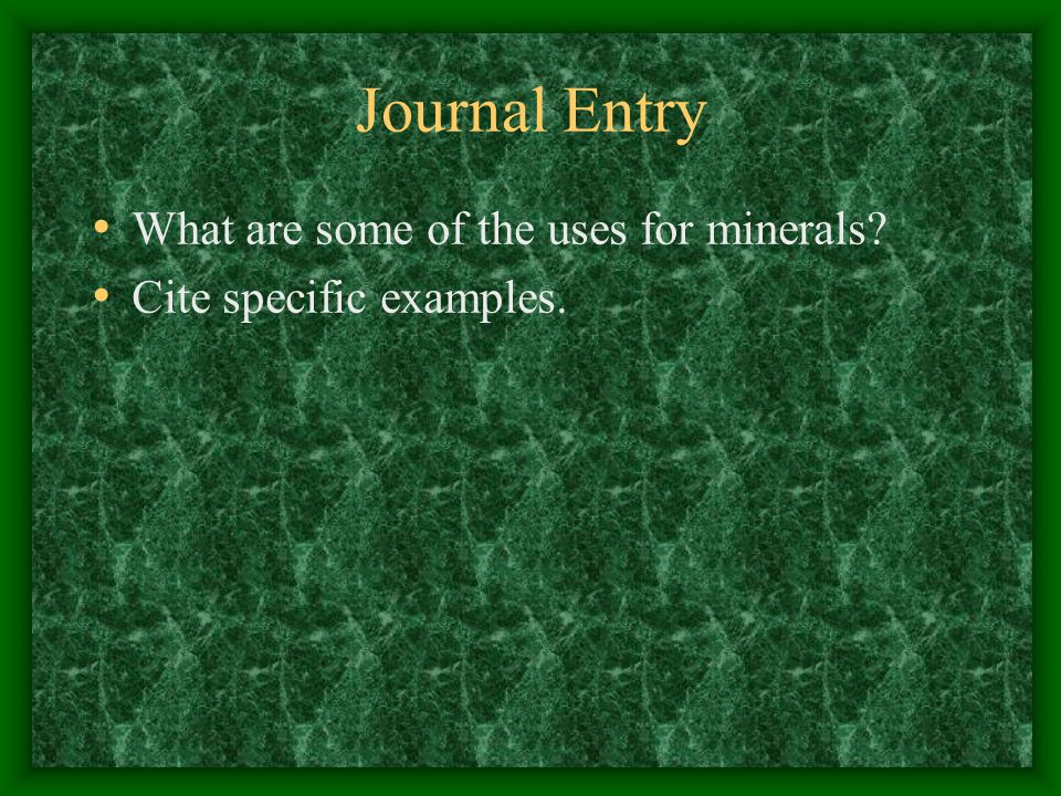 Journal Entry What are some of the uses for minerals Cite specific examples.