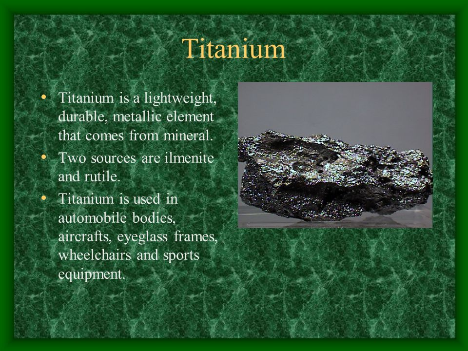 Titanium Titanium is a lightweight, durable, metallic element that comes from mineral.