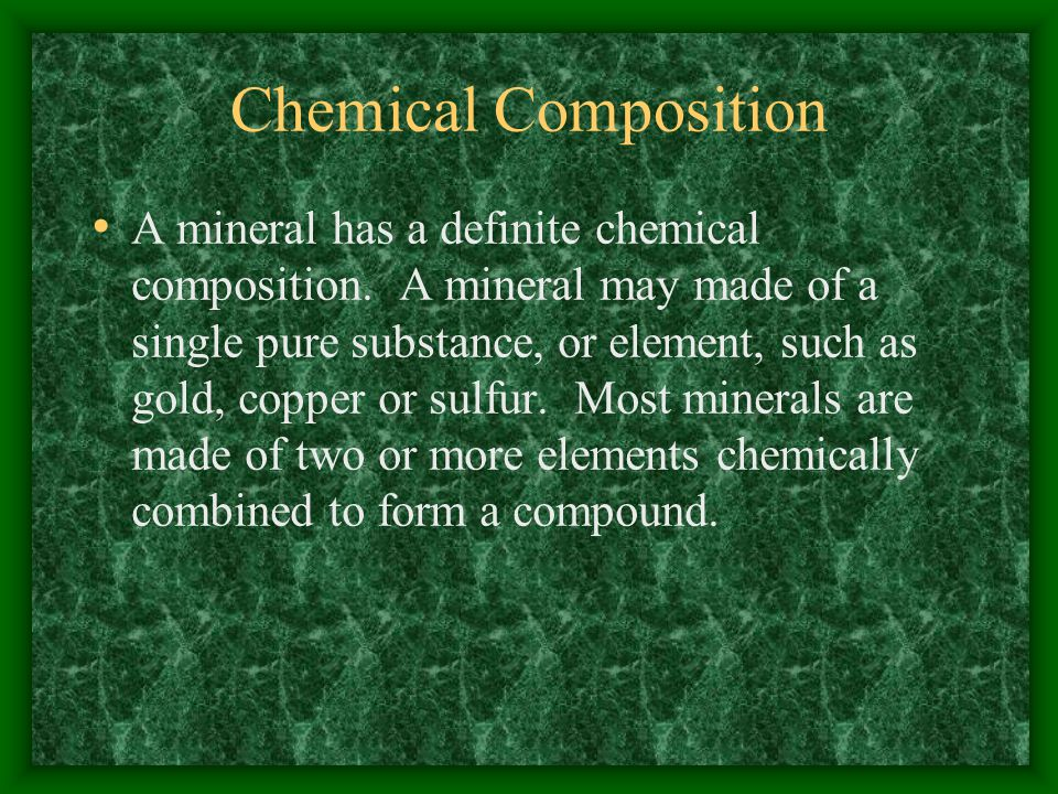 Chemical Composition A mineral has a definite chemical composition.