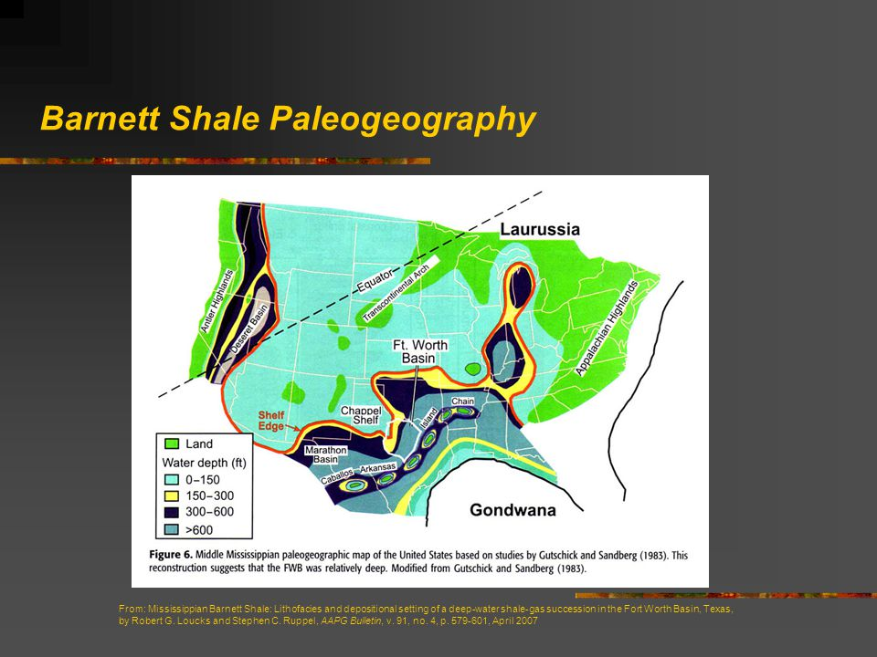 Barnett Shale Paleogeography From: Mississippian Barnett Shale: Lithofacies and depositional setting of a deep-water shale-gas succession in the Fort Worth Basin, Texas, by Robert G.