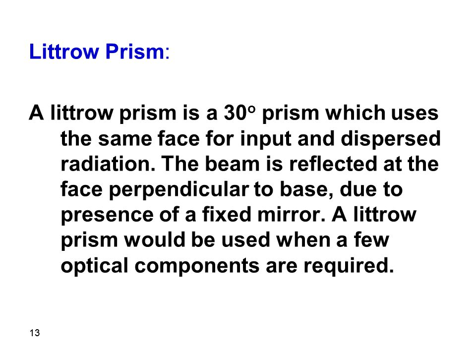 13 Littrow Prism: A littrow prism is a 30 o prism which uses the same face for input and dispersed radiation.