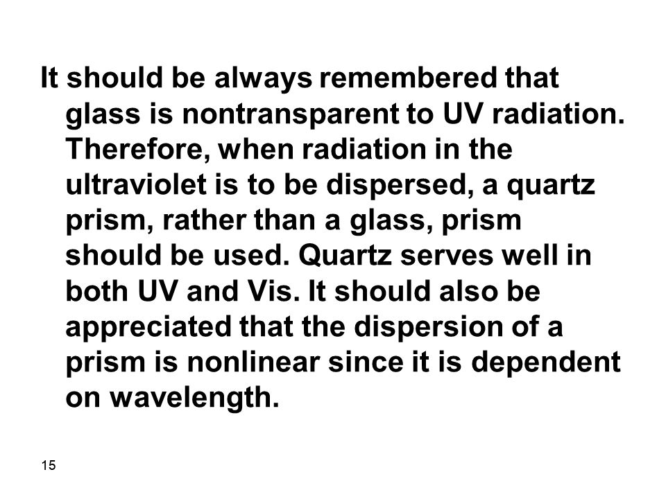 15 It should be always remembered that glass is nontransparent to UV radiation.