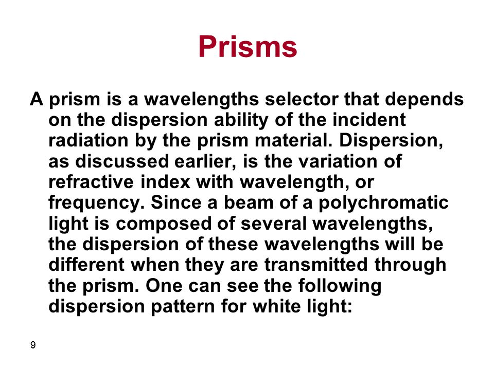 99 Prisms A prism is a wavelengths selector that depends on the dispersion ability of the incident radiation by the prism material.