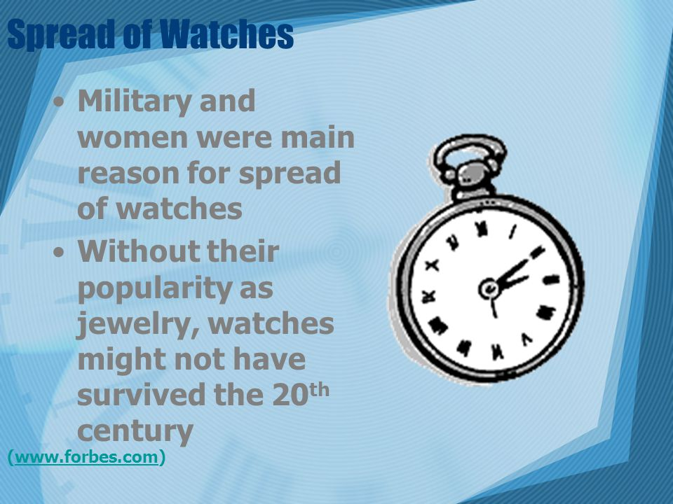 Spread of Watches Military and women were main reason for spread of watches Without their popularity as jewelry, watches might not have survived the 2