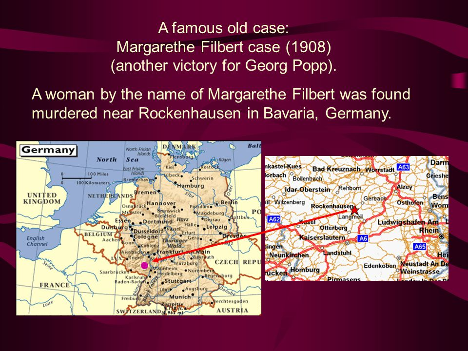 A famous old case: Margarethe Filbert case (1908) (another victory for Georg Popp). A woman by the name of Margarethe Filbert was found murdered near