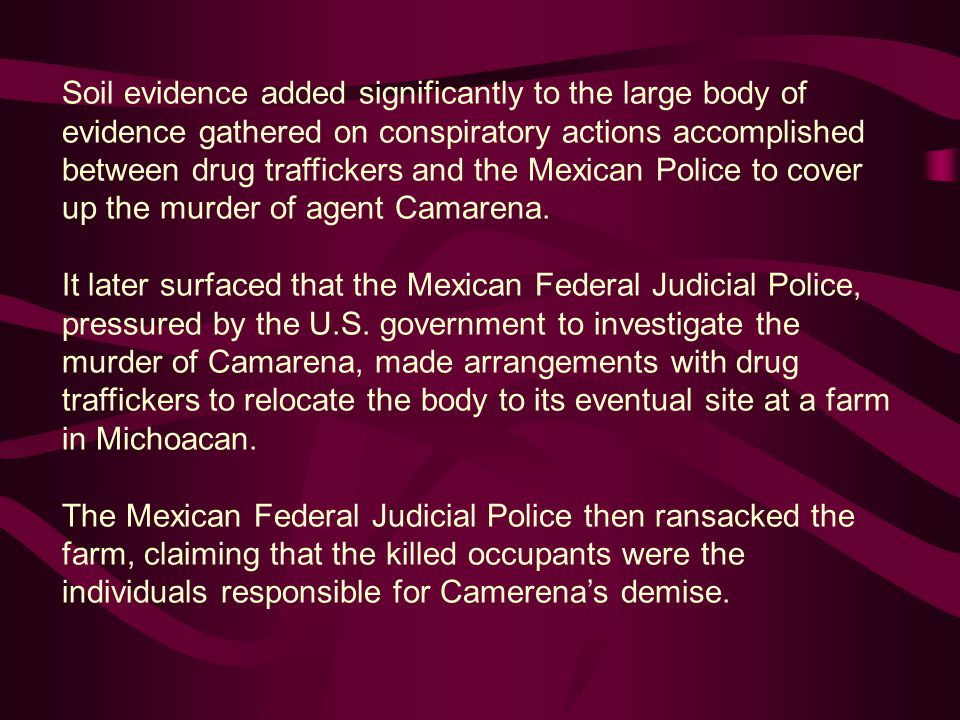 Soil evidence added significantly to the large body of evidence gathered on conspiratory actions accomplished between drug traffickers and the Mexican