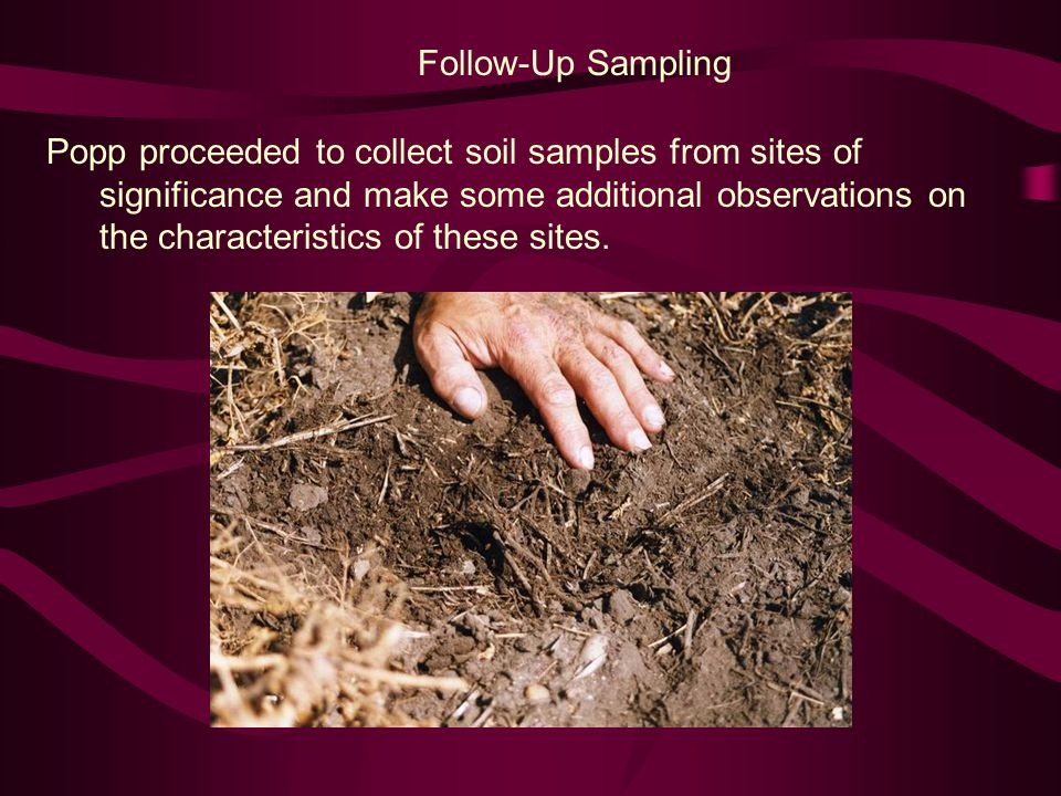 Popp proceeded to collect soil samples from sites of significance and make some additional observations on the characteristics of these sites. Follow-