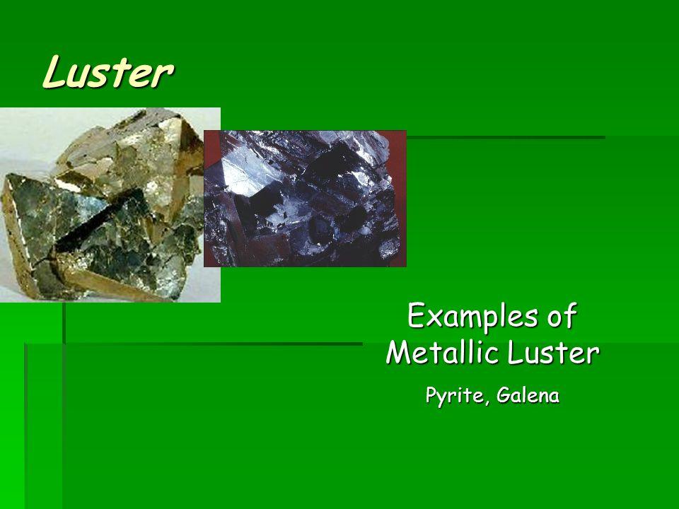 Luster Metallic dullglassypearly Non-Metallic All minerals