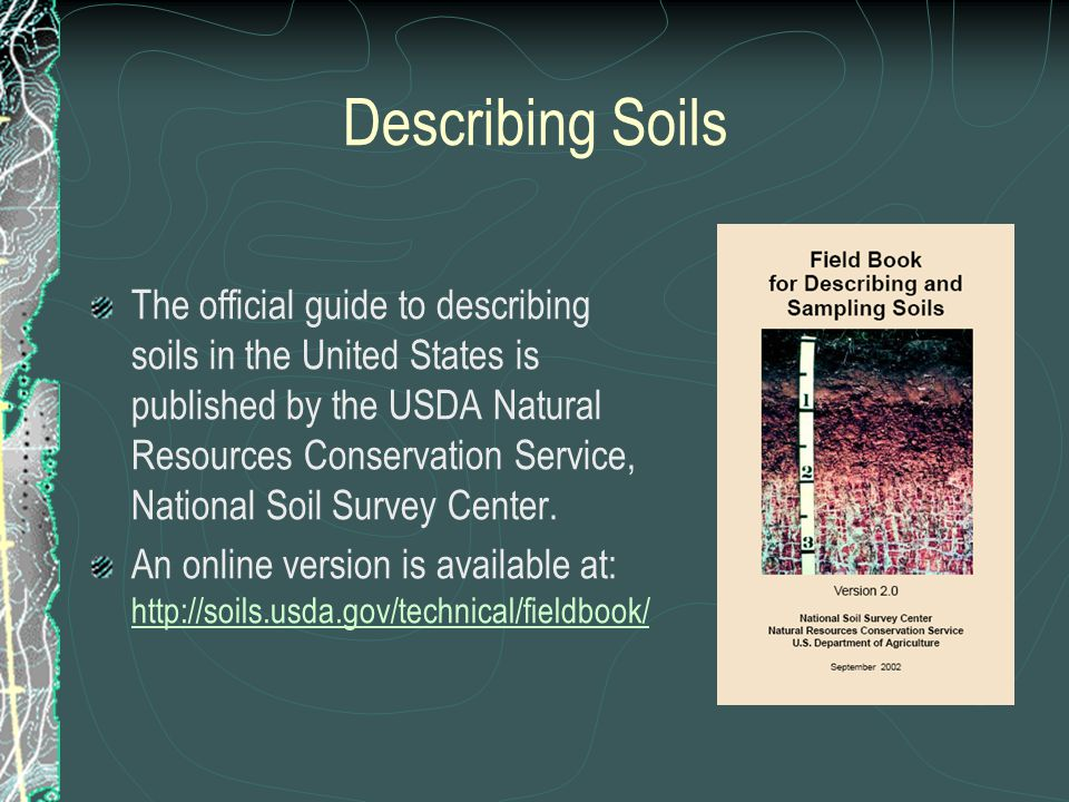 Describing Soils The official guide to describing soils in the United States is published by the USDA Natural Resources Conservation Service, National Soil Survey Center.