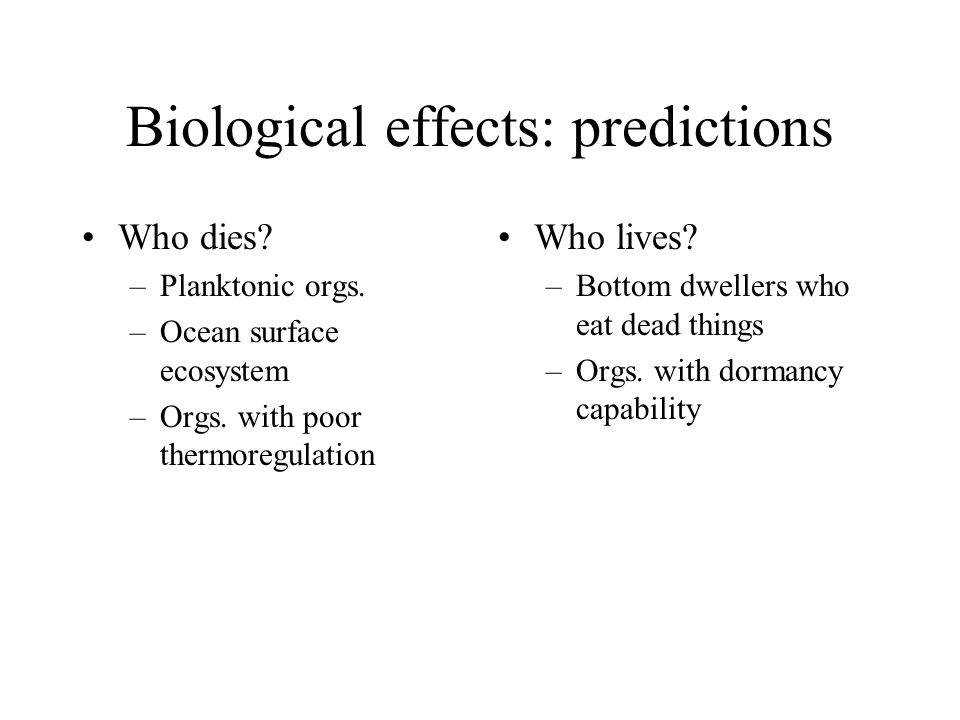 Biological effects: predictions Who dies. –Planktonic orgs.
