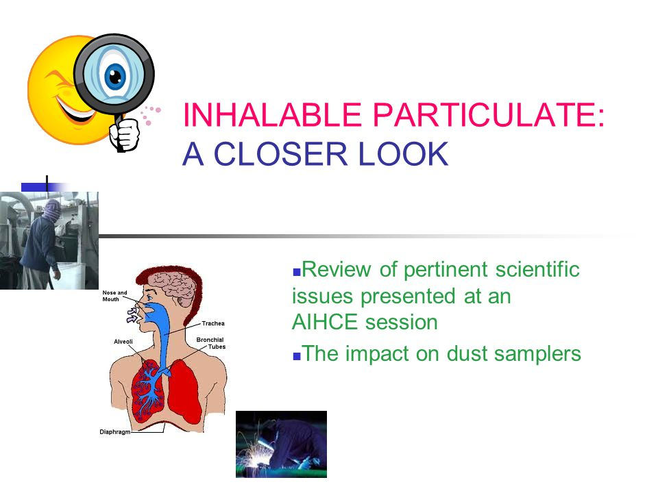 INHALABLE PARTICULATE: A CLOSER LOOK Review of pertinent scientific issues presented at an AIHCE session The impact on dust samplers