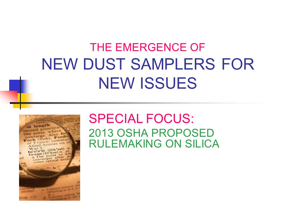 THE EMERGENCE OF NEW DUST SAMPLERS FOR NEW ISSUES SPECIAL FOCUS: 2013 OSHA PROPOSED RULEMAKING ON SILICA