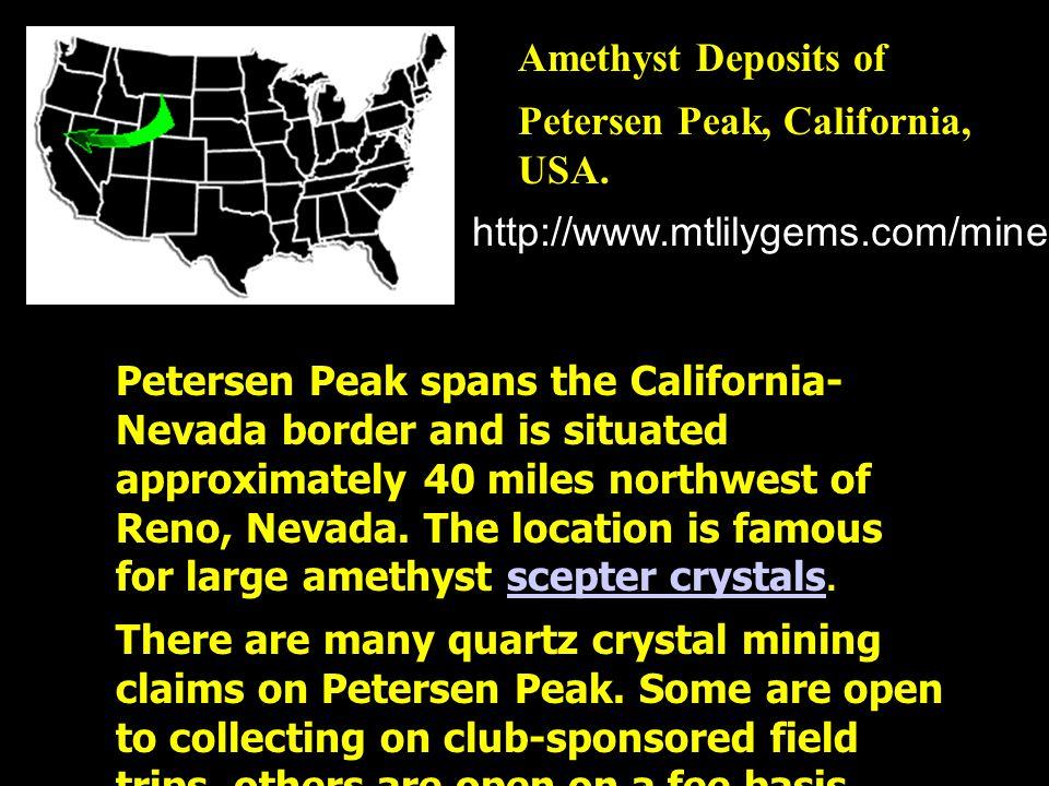 Amethyst Deposits of Petersen Peak, California, USA. http://www.mtlilygems.com/mineinfo/ptrsnpk2.html Petersen Peak spans the California- Nevada borde