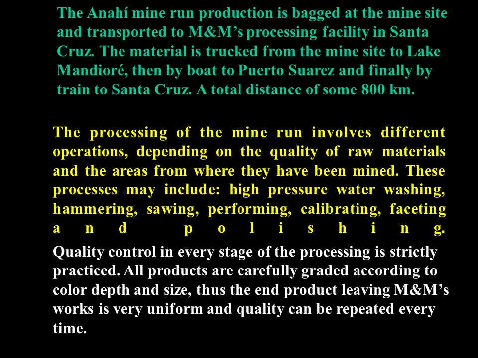 The Anahí mine run production is bagged at the mine site and transported to M&M's processing facility in Santa Cruz. The material is trucked from the
