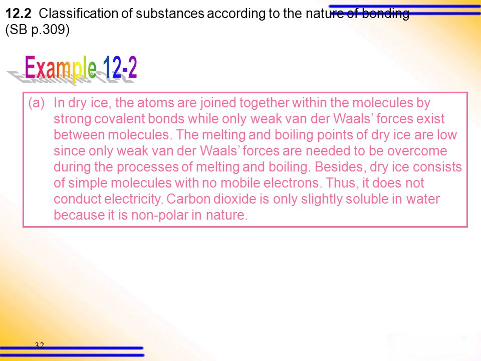 Classification of substances according to the nature of bonding (SB p.309) What are the types of attractive forces present in each of the following substances.
