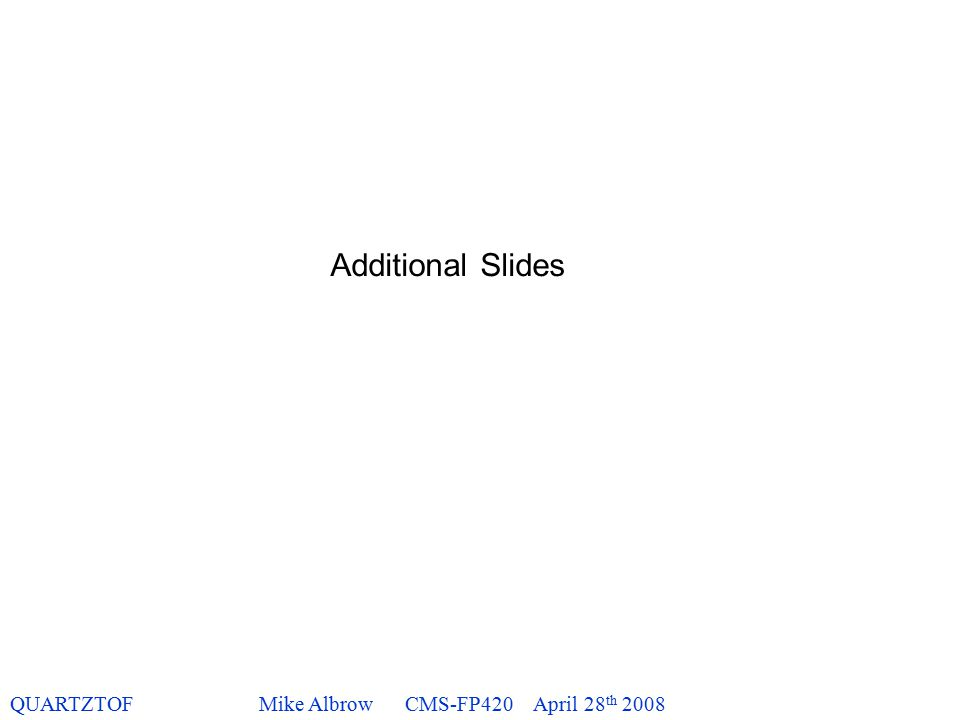 QUARTZTOFMike Albrow CMS-FP420 April 28 th 2008 Additional Slides