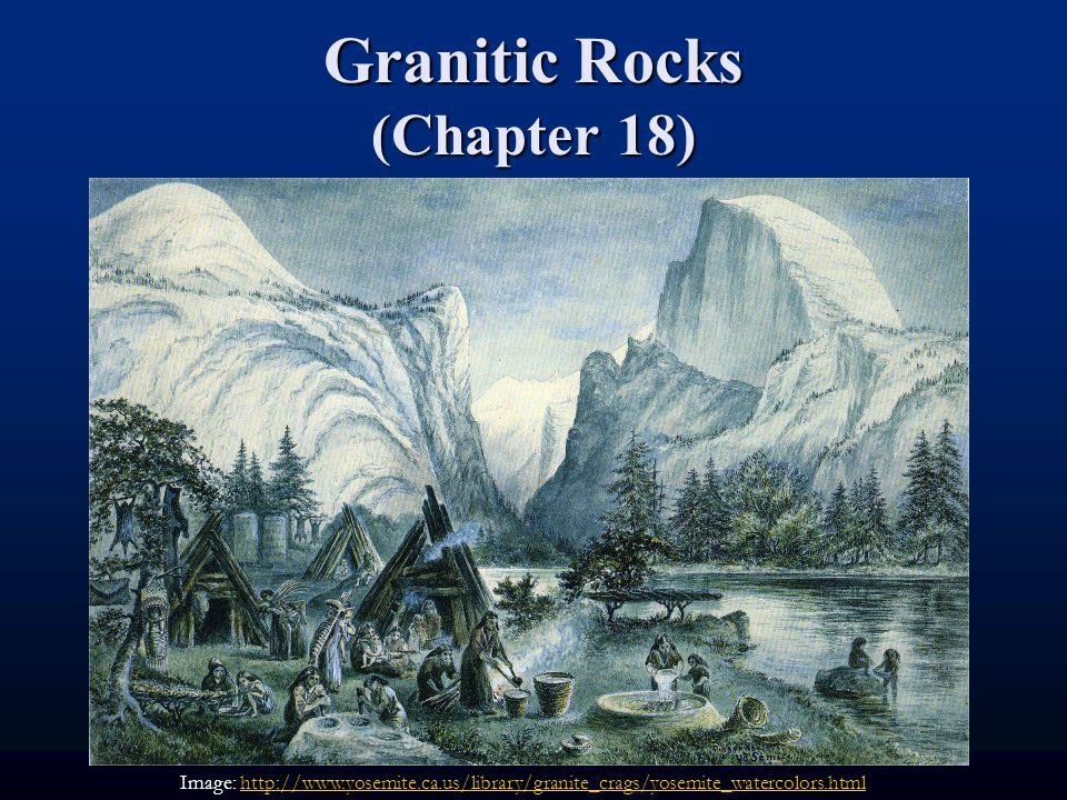 Granitic Rocks (Chapter 18) Image: http://www.yosemite.ca.us/library/granite_crags/yosemite_watercolors.htmlhttp://www.yosemite.ca.us/library/granite_crags/yosemite_watercolors.html