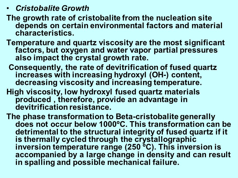 Cristobalite Growth The growth rate of cristobalite from the nucleation site depends on certain environmental factors and material characteristics. Te