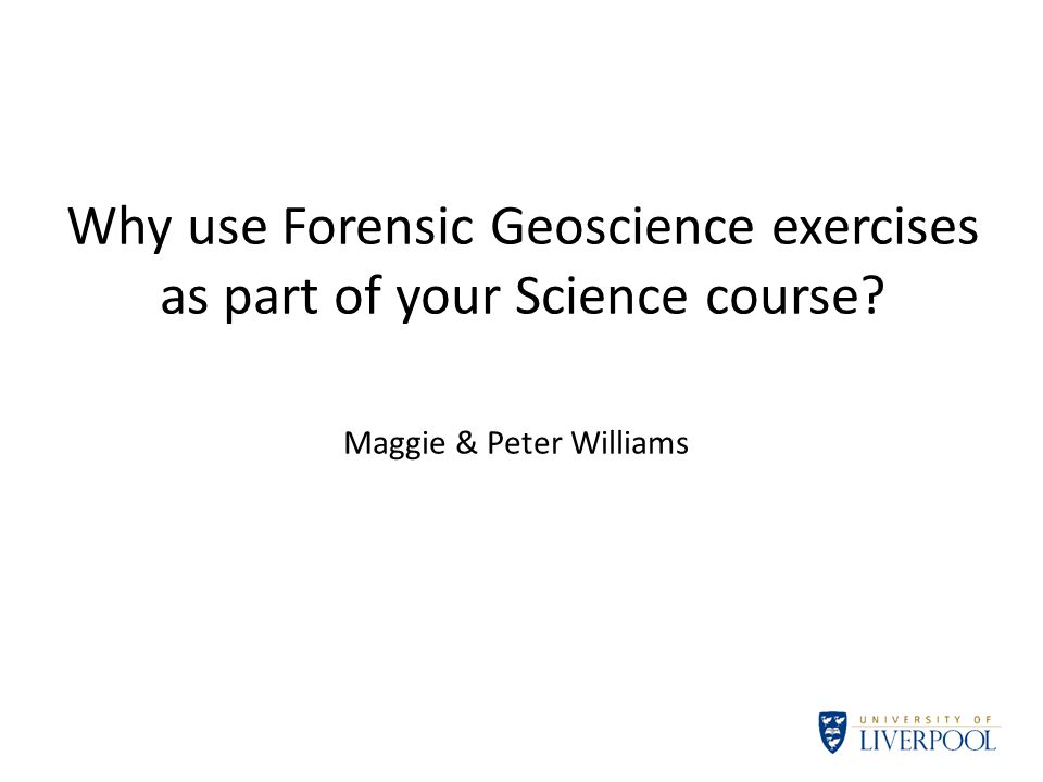 Why use Forensic Geoscience exercises as part of your Science course? Maggie & Peter Williams