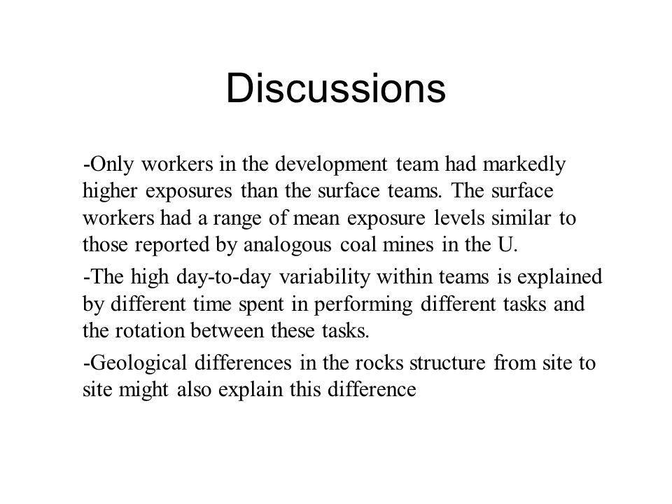 Discussions -Only workers in the development team had markedly higher exposures than the surface teams. The surface workers had a range of mean exposu