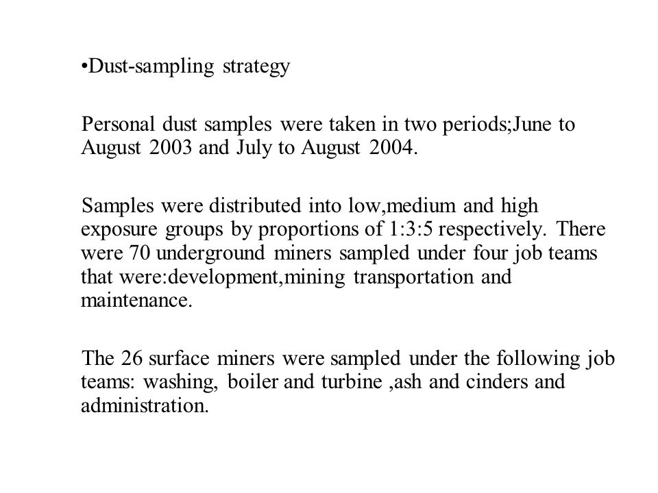 Dust-sampling strategy Personal dust samples were taken in two periods;June to August 2003 and July to August 2004.
